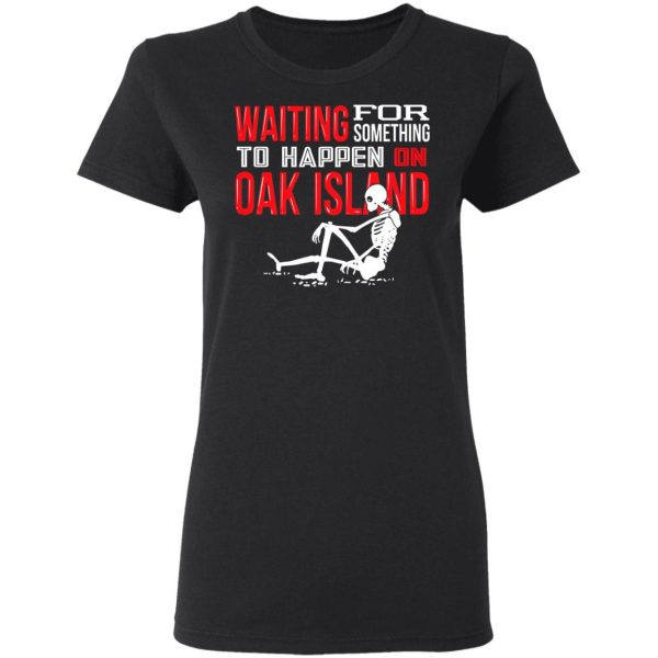 Waiting For Something To Happen On Oak Island Shirt, Hoodie, Tank Apparel
