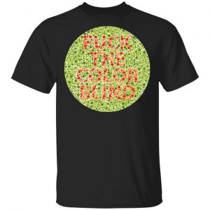 Fuck The Color Blind Shirt, Hoodie, Tank Apparel