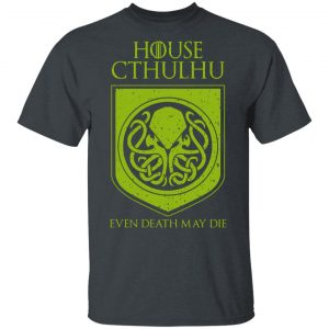 House Cthulhu Even Death May Die Shirt, Hoodie, Tank Apparel