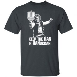 Keep The Han In Hanukkah Shirt, Hoodie, Tank Apparel