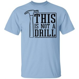 This Is Not A Drill Shirt, Hoodie, Tank Apparel