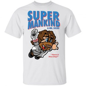 Super Mankind & Mr Socko Have A Nice Day Shirt, Hoodie, Tank Apparel