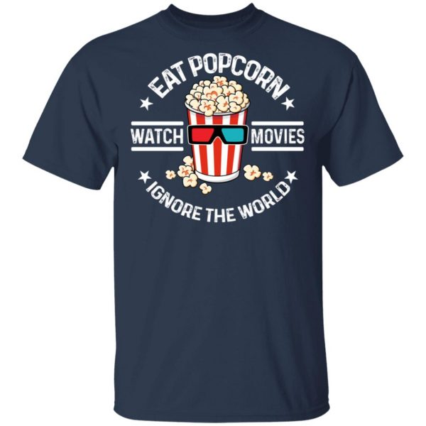 Eat Popcorn Watch Movies Ignore The World Shirt, Hoodie, Tank Apparel