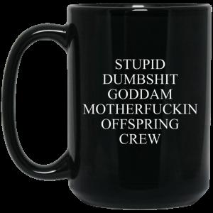 Stupid Dumbshit Goddam Motherfuckin Offspring Crew Mug Coffee Mugs 2