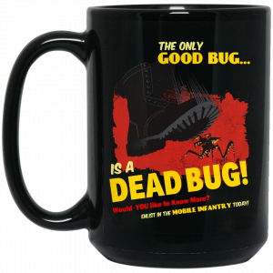 The Only Good Bug Is A Dead Bug Would You Like To Know More Enlist In The Mobile Infantry Today Mug Coffee Mugs 2
