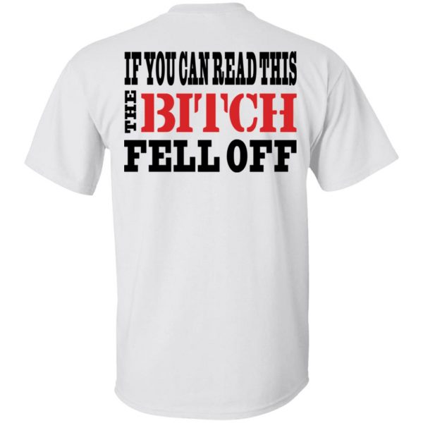 If You Can Read This The Bitch Fell Off Shirt, Hoodie, Tank Apparel