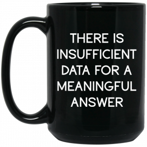 There Is Insufficient Data For A Meaningful Answer Mug Coffee Mugs 2