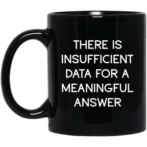 There Is Insufficient Data For A Meaningful Answer Mug Coffee Mugs