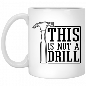This Is Not A Drill Mug Coffee Mugs