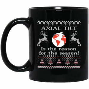 Axial Tilt Is The Reason For The Season Mug Coffee Mugs