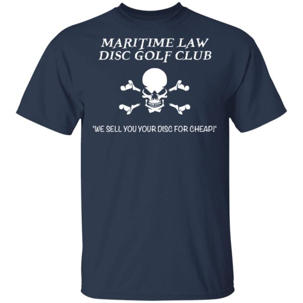 Maritime Law Disc Golf Club We Sell You Your Disc For Cheap Shirt, Hoodie, Tank Apparel 5