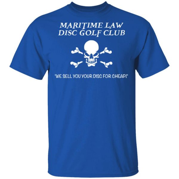 Maritime Law Disc Golf Club We Sell You Your Disc For Cheap Shirt, Hoodie, Tank Apparel 6