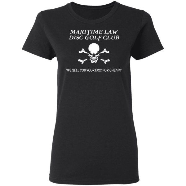 Maritime Law Disc Golf Club We Sell You Your Disc For Cheap Shirt, Hoodie, Tank Apparel 7