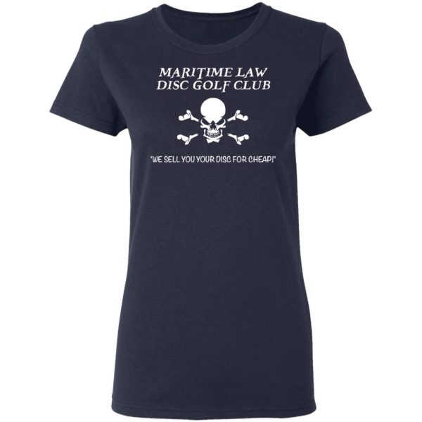 Maritime Law Disc Golf Club We Sell You Your Disc For Cheap Shirt, Hoodie, Tank Apparel 9