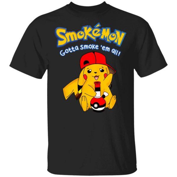 Smokemon Gotta Smoke 'Em All Shirt, Hoodie, Tank Apparel