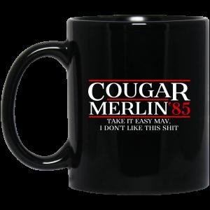 Danger Zone Cougar Merlin 85′ Take It Easy Mav I Don't Like This Shit Mug Coffee Mugs