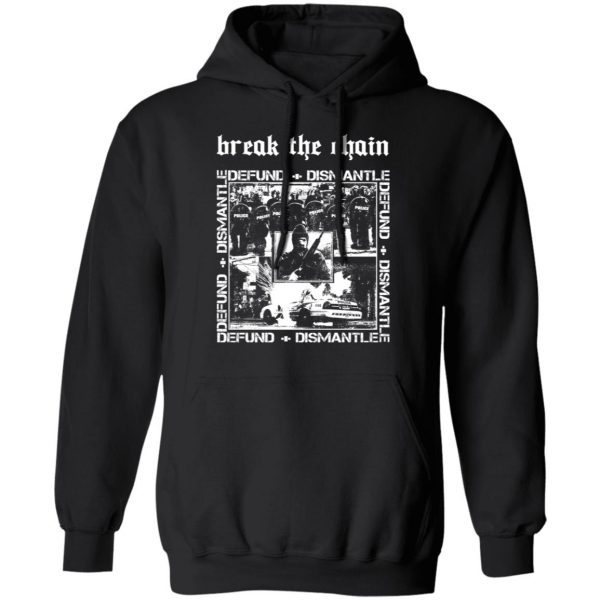 Break The Chain Defund + Dismantle Shirt, Hoodie, Tank Apparel