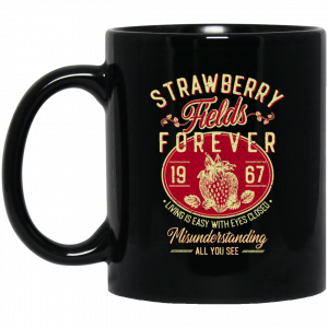 Strawberry Fields Forever 1967 Living Is Easy With Eyes Closed Mug Coffee Mugs