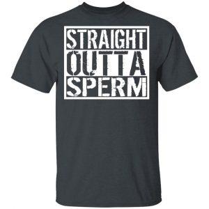 Straight Outta Sperm Shirt, Hoodie, Tank Apparel 2