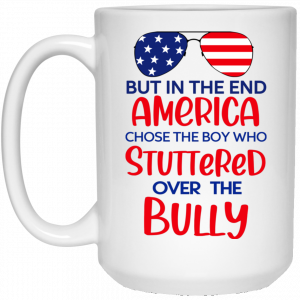 But In The End America Chose The Boy Who Stuttered Over The Bully Mug Coffee Mugs 2