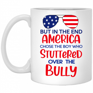 But In The End America Chose The Boy Who Stuttered Over The Bully Mug Coffee Mugs