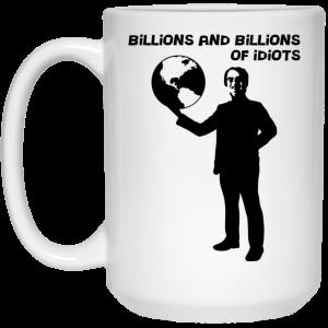 Billions And Billions Of Idiots Mug Coffee Mugs 2