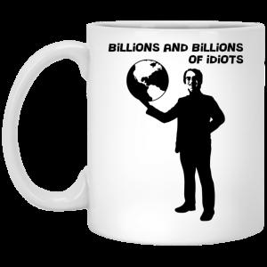 Billions And Billions Of Idiots Mug Coffee Mugs