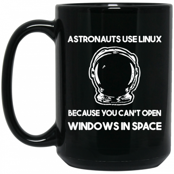 Astronauts Use Linux Because You Can't Open Windows In Space Mug Coffee Mugs 4