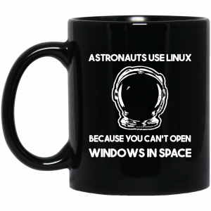 Astronauts Use Linux Because You Can't Open Windows In Space Mug Coffee Mugs