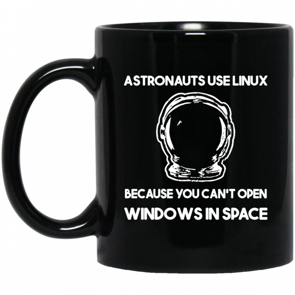 Astronauts Use Linux Because You Can't Open Windows In Space Mug Coffee Mugs 3