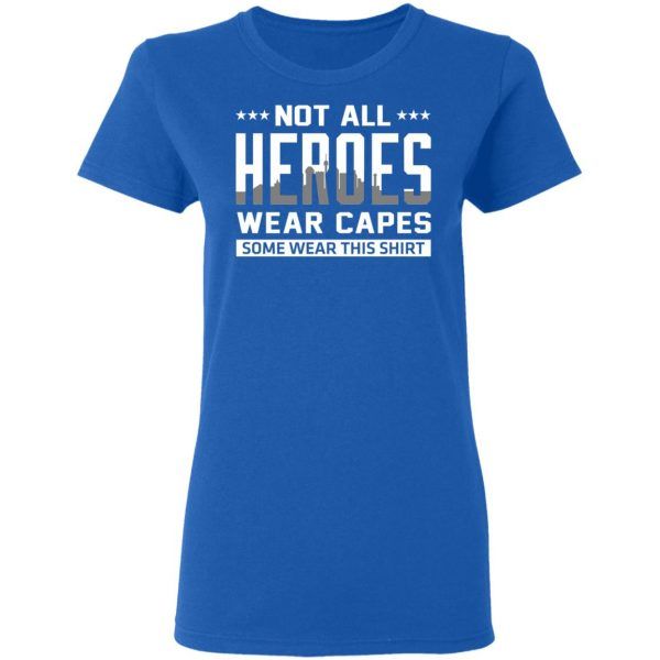 Not All Heroes Wear Capes Some Wear This Shirt Shirt, Hoodie, Tank Apparel 10