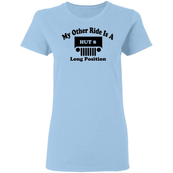 My Other Ride Is A Hut 8 Long Position Shirt, Hoodie, Tank Apparel 6