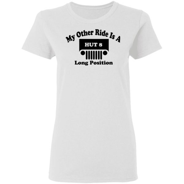 My Other Ride Is A Hut 8 Long Position Shirt, Hoodie, Tank Apparel 7