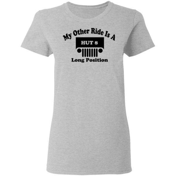My Other Ride Is A Hut 8 Long Position Shirt, Hoodie, Tank Apparel 8