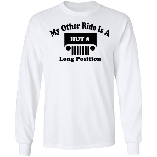 My Other Ride Is A Hut 8 Long Position Shirt, Hoodie, Tank Apparel 10