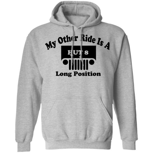 My Other Ride Is A Hut 8 Long Position Shirt, Hoodie, Tank Apparel 12