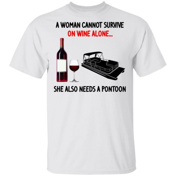 A Woman Cannot Survive On Wine Alone She Also Needs A Pontoon Shirt, Hoodie, Tank Apparel 4