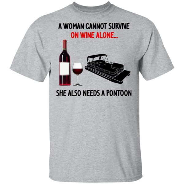 A Woman Cannot Survive On Wine Alone She Also Needs A Pontoon Shirt, Hoodie, Tank Apparel 5