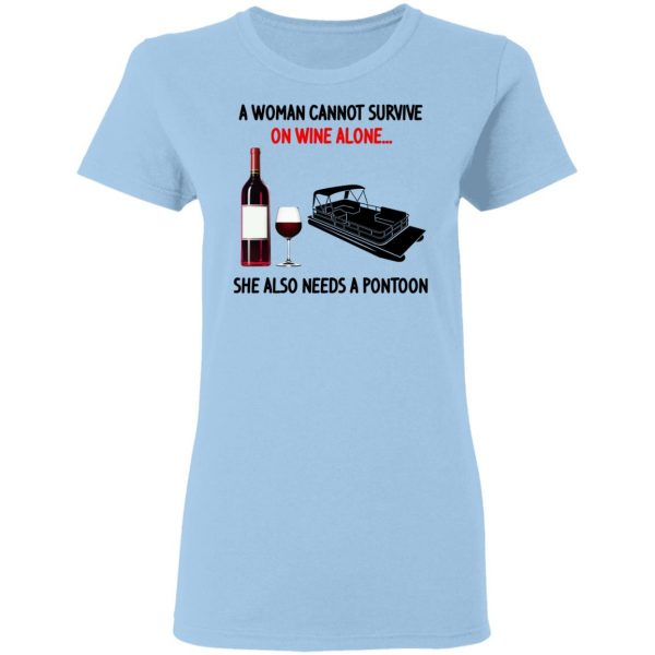 A Woman Cannot Survive On Wine Alone She Also Needs A Pontoon Shirt, Hoodie, Tank Apparel 6