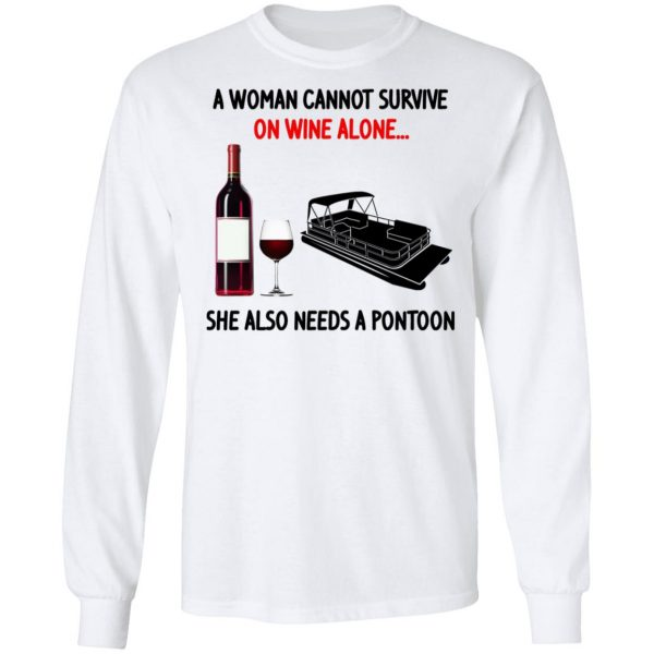 A Woman Cannot Survive On Wine Alone She Also Needs A Pontoon Shirt, Hoodie, Tank Apparel 10