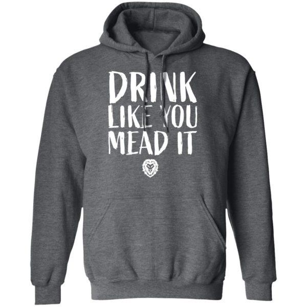 Drink Like You Mead It Shirt, Hoodie, Tank Apparel 13