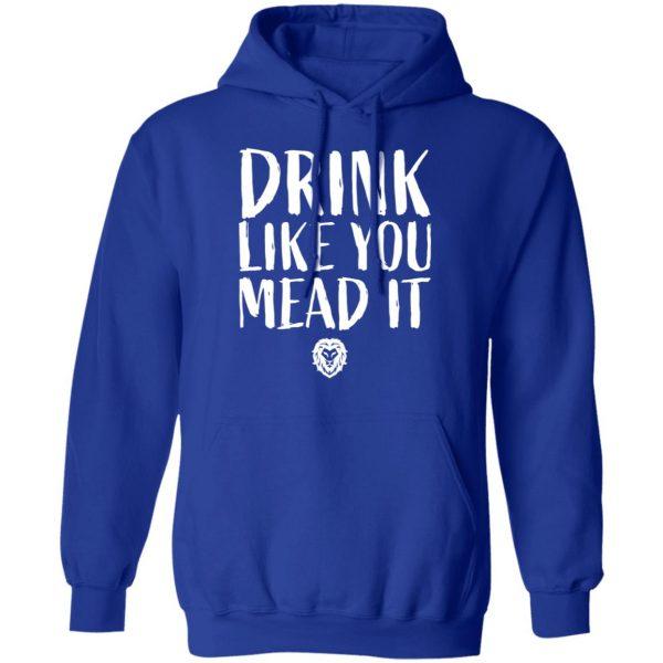 Drink Like You Mead It Shirt, Hoodie, Tank Apparel 14