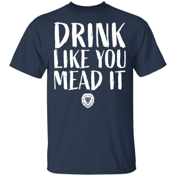 Drink Like You Mead It Shirt, Hoodie, Tank Apparel 5