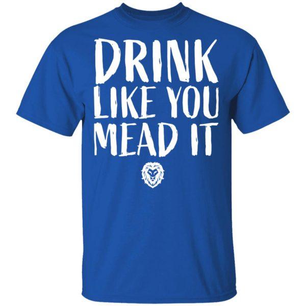 Drink Like You Mead It Shirt, Hoodie, Tank Apparel 6