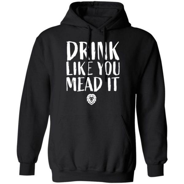 Drink Like You Mead It Shirt, Hoodie, Tank Apparel 11