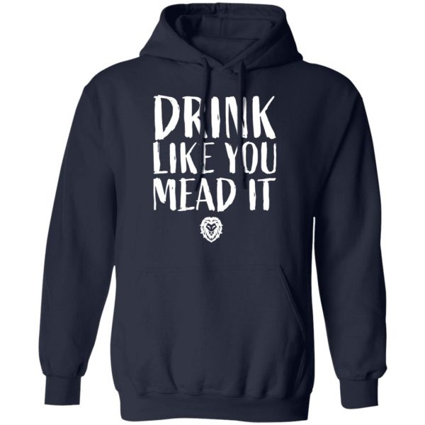 Drink Like You Mead It Shirt, Hoodie, Tank Apparel 12