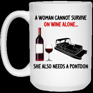 A Woman Cannot Survive On Wine Alone She Also Needs A Pontoon Mug Coffee Mugs 2