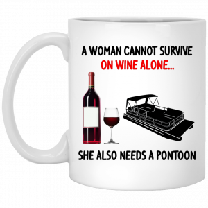 A Woman Cannot Survive On Wine Alone She Also Needs A Pontoon Mug Coffee Mugs