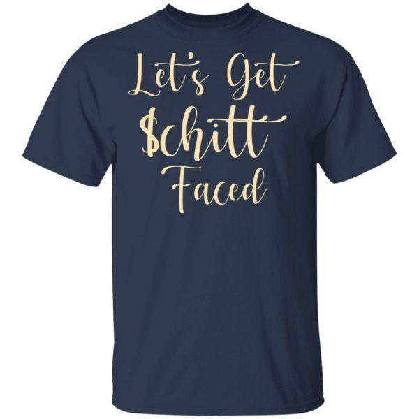 Let's Get Schitt Faced Shirt, Hoodie, Tank Apparel 6