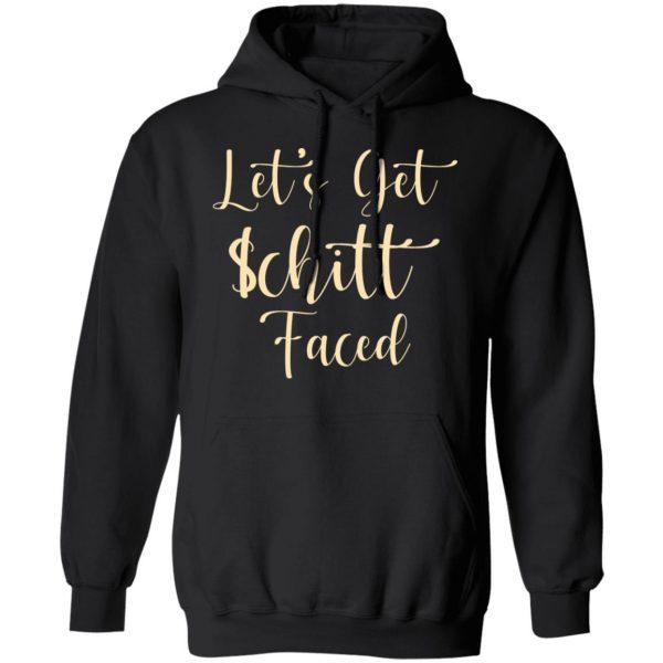 Let's Get Schitt Faced Shirt, Hoodie, Tank Apparel 11